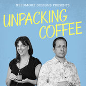 Unpacking Coffee: A Podcast from Needmore Designs